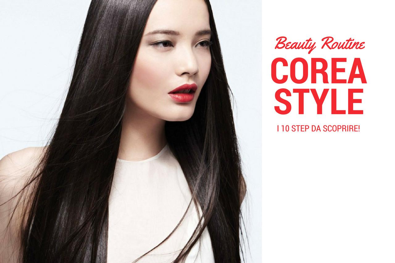 La Routine di Bellezza Coreana. Scopriamo i 10 steps!
